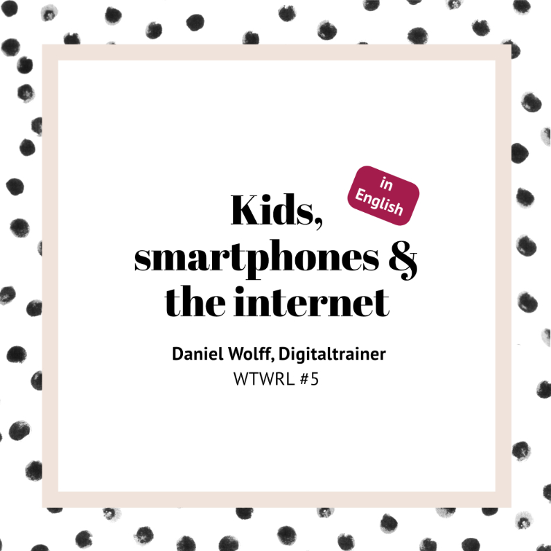# 5 – Daniel Wolff On Kids, Smartphones And The Internet